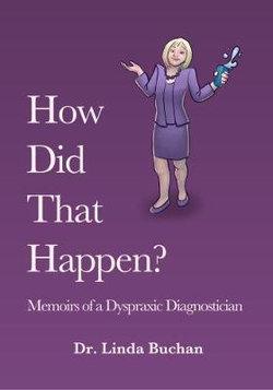 How Did That Happen: Memoirs of a Dyspraxic Diagnostician