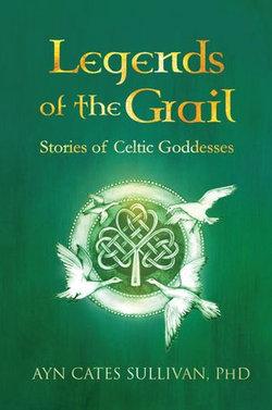 Legends of the Grail: Stories of Celtic Goddesses