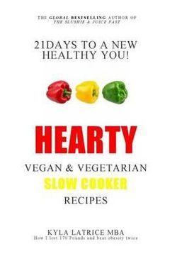21 Days to a New Healthy You! Hearty Vegan & Vegetarian Slow Cooker Recipes