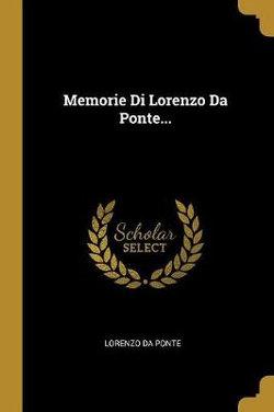 Memorie Di Lorenzo Da Ponte...