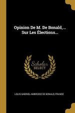 Opinion De M. De Bonald, ... Sur Les Elections...