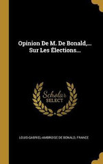 Opinion De M. De Bonald, ... Sur Les Elections...