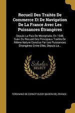 Recueil Des Trait s De Commerce Et De Navigation De La France Avec Les Puissances trang res