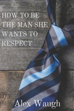 How To Be The Man She Wants To Respect