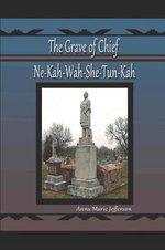 The Grave of Ne-Kah-Wah-She-Tun-Kah