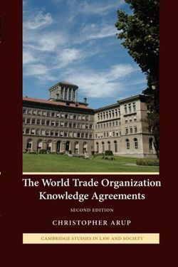 Cambridge Studies in Law and Society: The World Trade Organization Knowledge Agreements