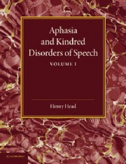 Aphasia and Kindred Disorders of Speech: Volume 1