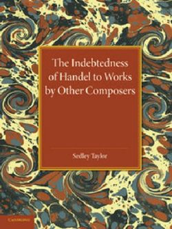 The Indebtedness of Handel to Works by Other Composers