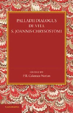 Palladii Dialogus De Vita S. Joannis Chrysostomi
