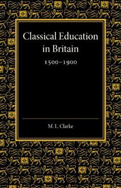 Classical Education in Britain 1500-1900