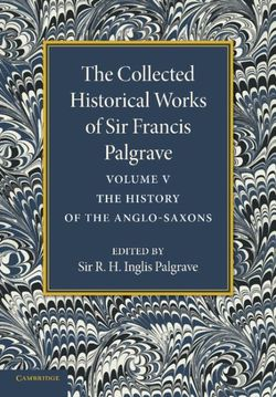 The Collected Historical Works of Sir Francis Palgrave, K.H.: Volume 5