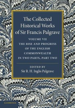 The Collected Historical Works of Sir Francis Palgrave, K.H.: Volume 7