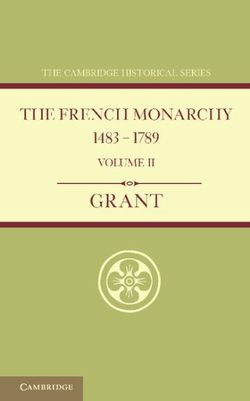 The French Monarchy 1483-1789: Volume 2