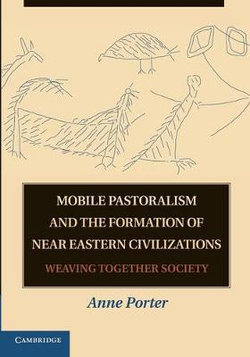 Mobile Pastoralism and the Formation of Near Eastern Civilizations