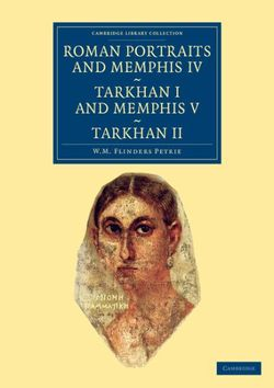 Roman Portraits and Memphis IV, Tarkhan I and Memphis V, Tarkhan II