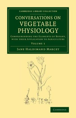 Conversations on Vegetable Physiology: Volume 1