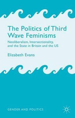 The Politics of Third Wave Feminisms