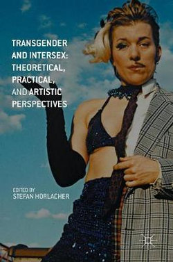 Transgender and Intersex: Theoretical, Practical, and Artistic Perspectives