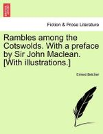 Rambles Among the Cotswolds. with a Preface by Sir John MacLean. [With Illustrations.]
