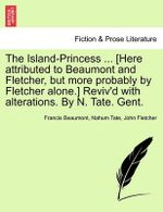 The Island-Princess ... [Here Attributed to Beaumont and Fletcher, But More Probably by Fletcher Alone.] Reviv'd with Alterations. by N. Tate. Gent.