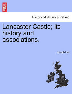 Lancaster Castle; Its History and Associations.