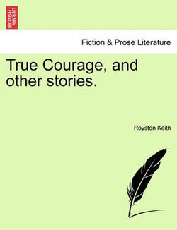 True Courage, and Other Stories.