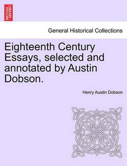 Eighteenth Century Essays, Selected and Annotated by Austin Dobson.