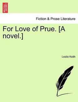 For Love of Prue. [A Novel.]