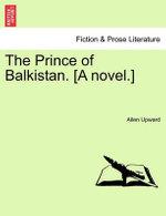 The Prince of Balkistan. [A Novel.]