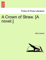 A Crown of Straw. [A Novel.]