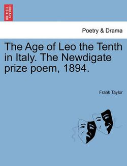 The Age of Leo the Tenth in Italy. the Newdigate Prize Poem, 1894.