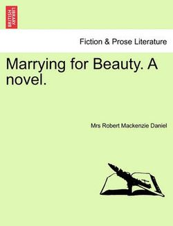 Marrying for Beauty. a Novel.