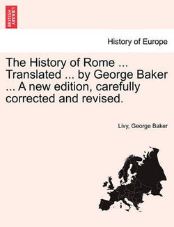 The History of Rome ... Translated ... by George Baker ... a New Edition, Carefully Corrected and Revised. Vol. II