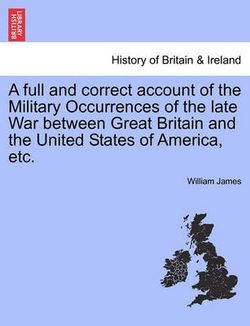 A Full and Correct Account of the Military Occurrences of the Late War Between Great Britain and the United States of America, Etc. Vol. II