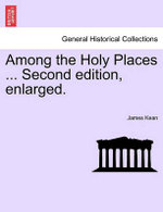 Among the Holy Places ... Second Edition, Enlarged.