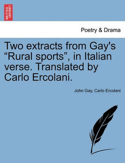 Two Extracts from Gay's Rural Sports, in Italian Verse. Translated by Carlo Ercolani.