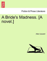 A Bride's Madness. [A Novel.]