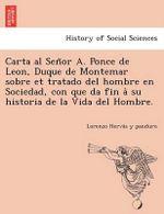 Carta al Señor A. Ponce de Leon, Duque de Montemar sobre et tratado del hombre en Sociedad, con que da fin à su historia de la Vida del Hombre.