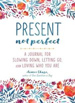 Present, Not Perfect