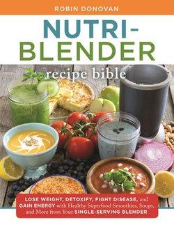 The Nutri-Blender Recipe Bible