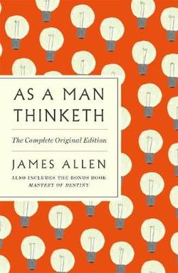 As a Man Thinketh: The Complete Original Edition