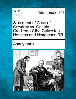 Statement of Case of Cowdrey vs. Certain Creditors of the Galveston, Houston and Henderson RR.