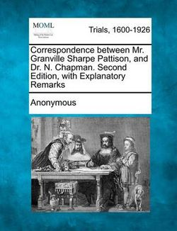 Correspondence Between Mr. Granville Sharpe Pattison, and Dr. N. Chapman. Second Edition, with Explanatory Remarks