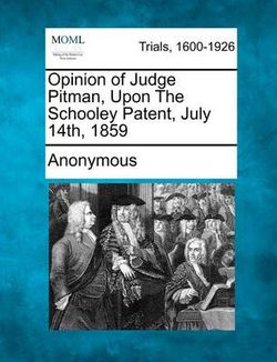Opinion of Judge Pitman, Upon the Schooley Patent, July 14th, 1859