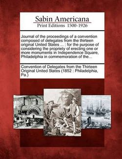 Journal of the Proceedings of a Convention Composed of Delegates from the Thirteen Original United States ...