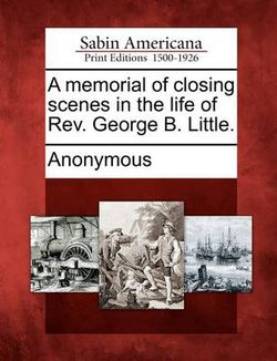 A Memorial of Closing Scenes in the Life of REV. George B. Little.