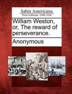 William Weston, Or, the Reward of Perseverance.