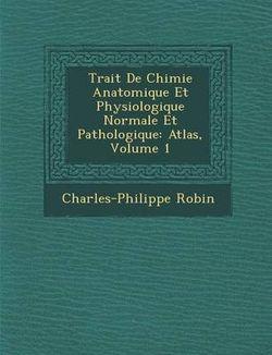 Trait de Chimie Anatomique Et Physiologique Normale Et Pathologique