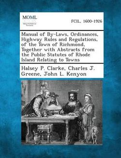 Manual of By-Laws, Ordinances, Highway Rules and Regulations, of the Town of Richmond, Together with Abstracts from the Public Statutes of Rhode Islan