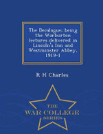 The Decalogue; Being the Warburton Lectures Delivered in Lincoln's Inn and Westminster Abbey, 1919-1 - War College Series